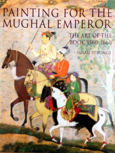 Book Cover: Strong, Susan. Painting for the Mughal Emperor: The Art of the Book 1560-1660. London: Victoria & Albert Museum, 2002.
