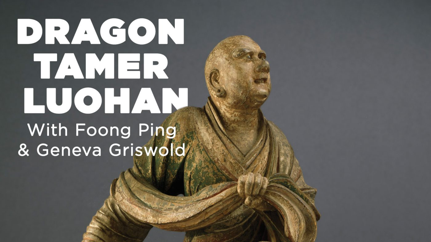 Virtual Art Talks: Discovering the Dragon Tamer Luohan with Foong Ping & Geneva Griswold